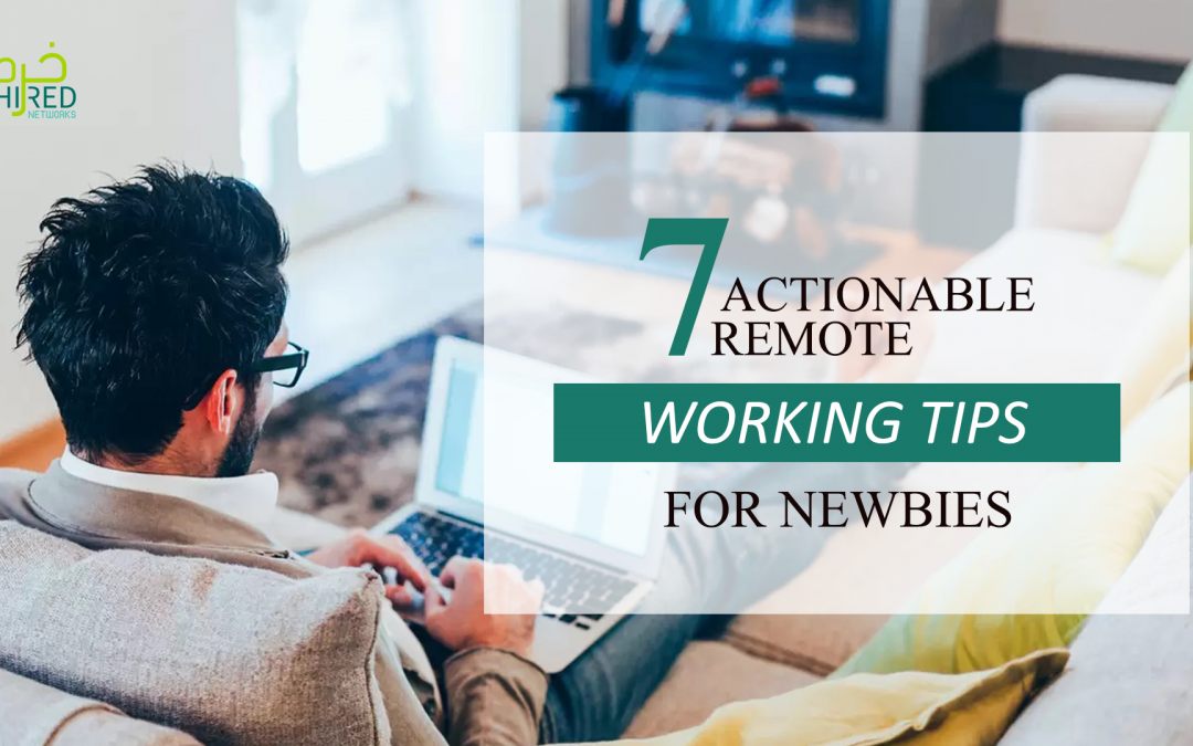 7 Actionable Remote Working Tips for Newbies