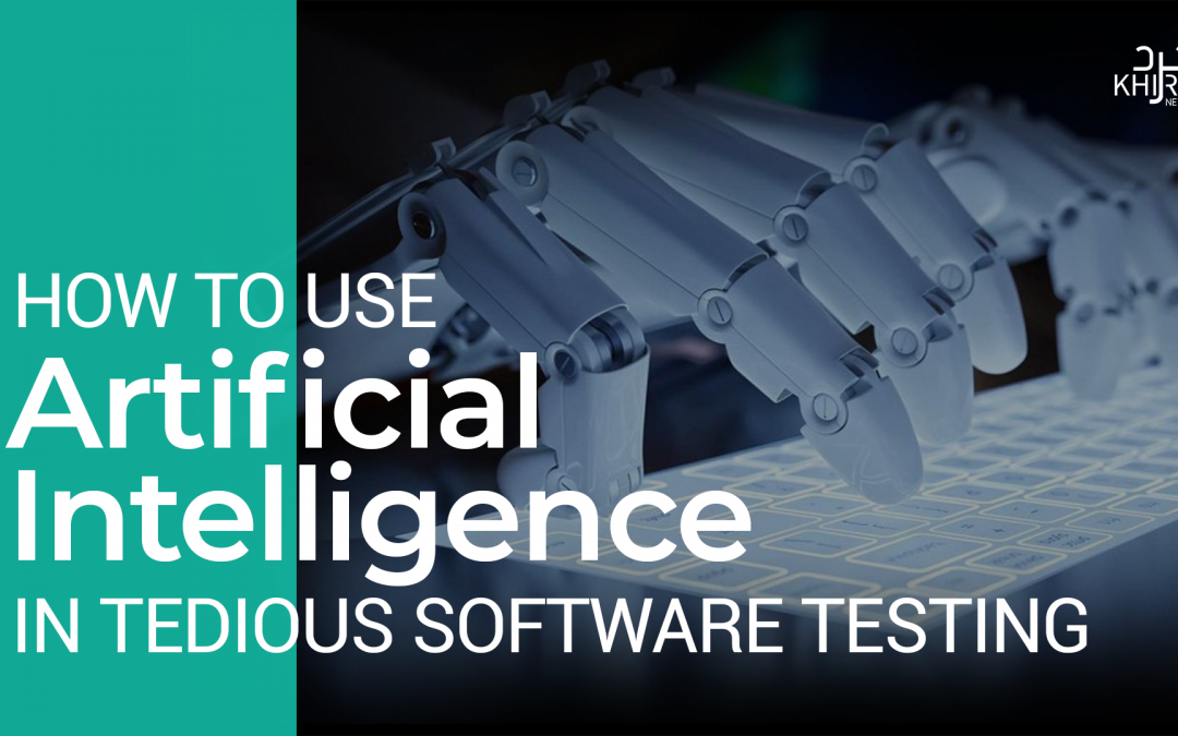 How to Use Artificial Intelligence in Tedious Software Testing