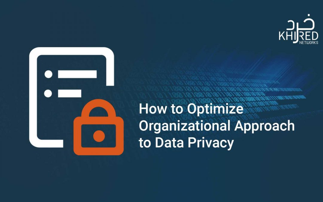 How to Optimize Organizational Approach to Data Privacy