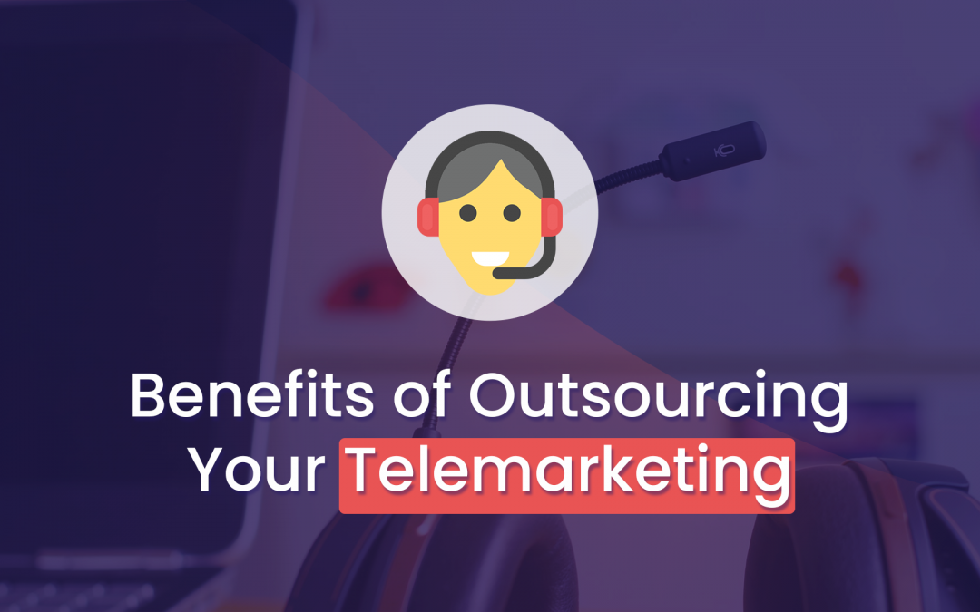 Benefits of Outsourcing Your Telemarketing