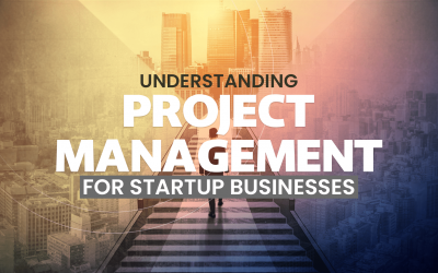Understanding Project Management for Startup Businesses