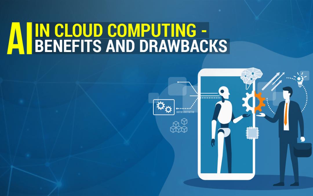 AI in Cloud Computing – Benefits and Drawbacks